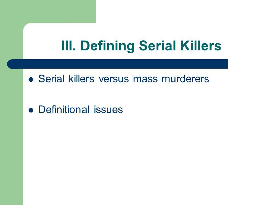 III. Defining Serial Killers Serial killers versus mass murderers Definitional issues