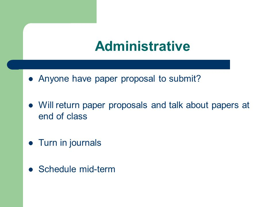 Administrative Anyone have paper proposal to submit.