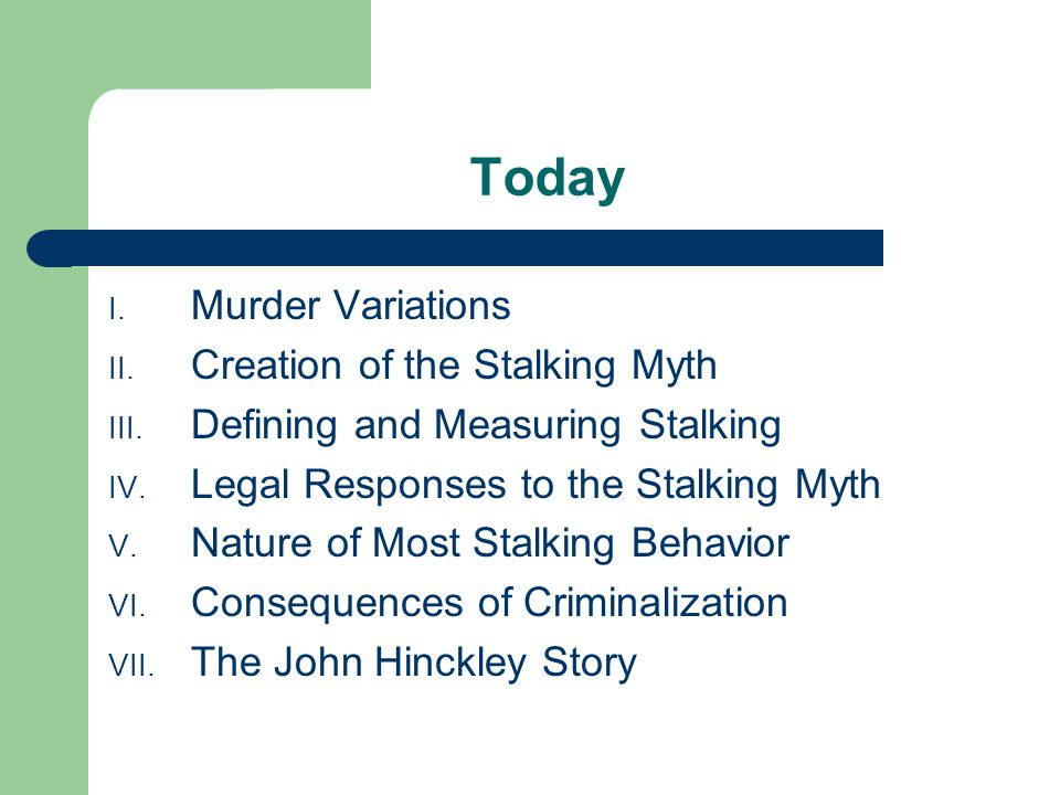 Today I. Murder Variations II. Creation of the Stalking Myth III.