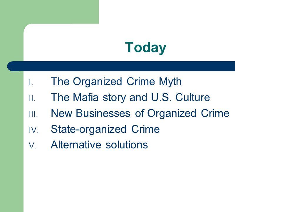 Today I. The Organized Crime Myth II. The Mafia story and U.S.