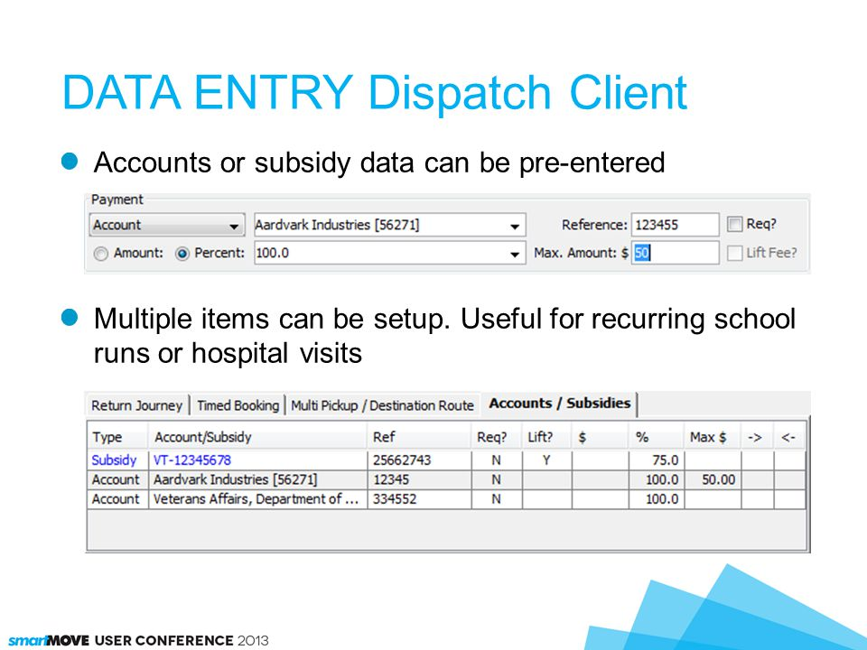 DATA ENTRY Dispatch Client Accounts or subsidy data can be pre-entered Multiple items can be setup. Useful for recurring school runs or hospital visit