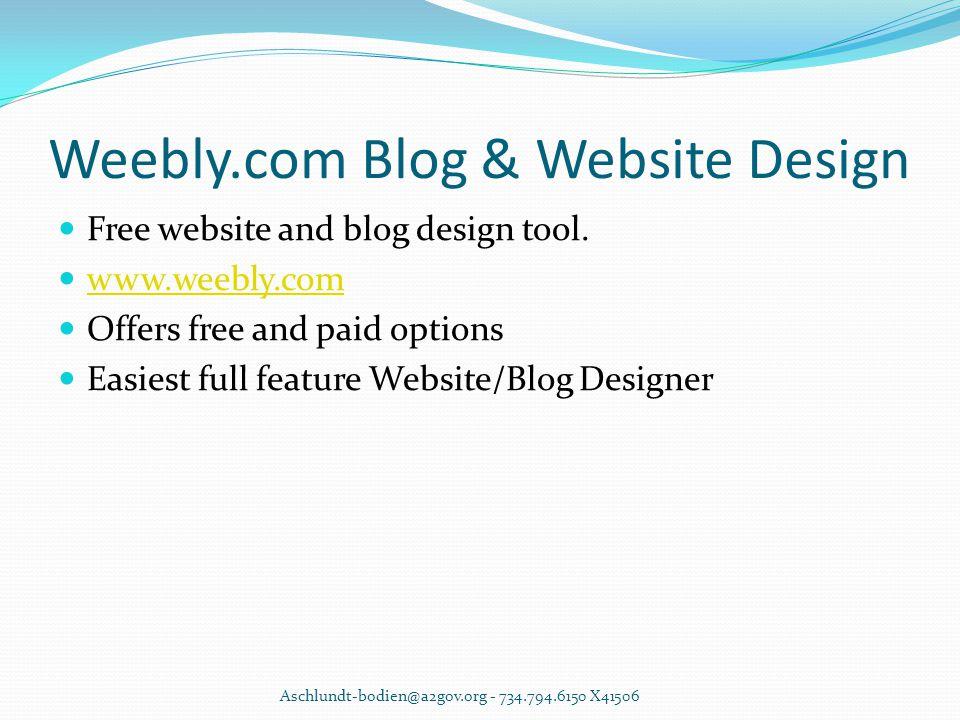 Weebly.com Blog & Website Design Free website and blog design tool. www.weebly.com Offers free and paid options Easiest full feature Website/Blog Desi