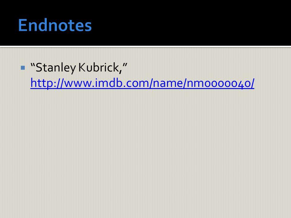  Stanley Kubrick, http://www.imdb.com/name/nm0000040/ http://www.imdb.com/name/nm0000040/
