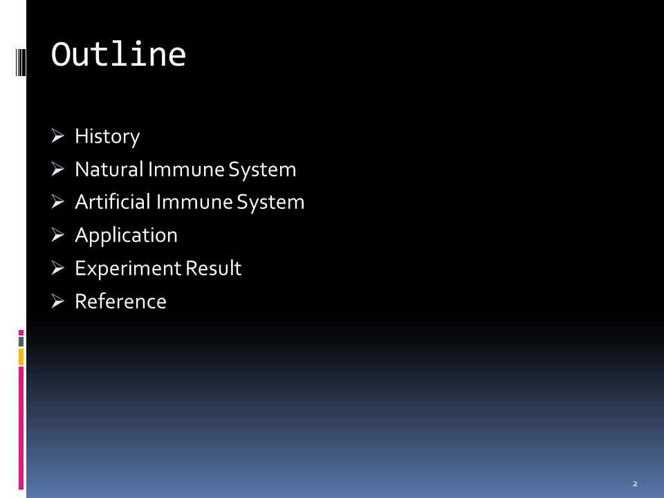 2 Outline  History  Natural Immune System  Artificial Immune System  Application  Experiment Result  Reference