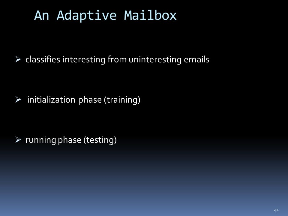 An Adaptive Mailbox  classifies interesting from uninteresting  s  initialization phase (training)  running phase (testing) 41