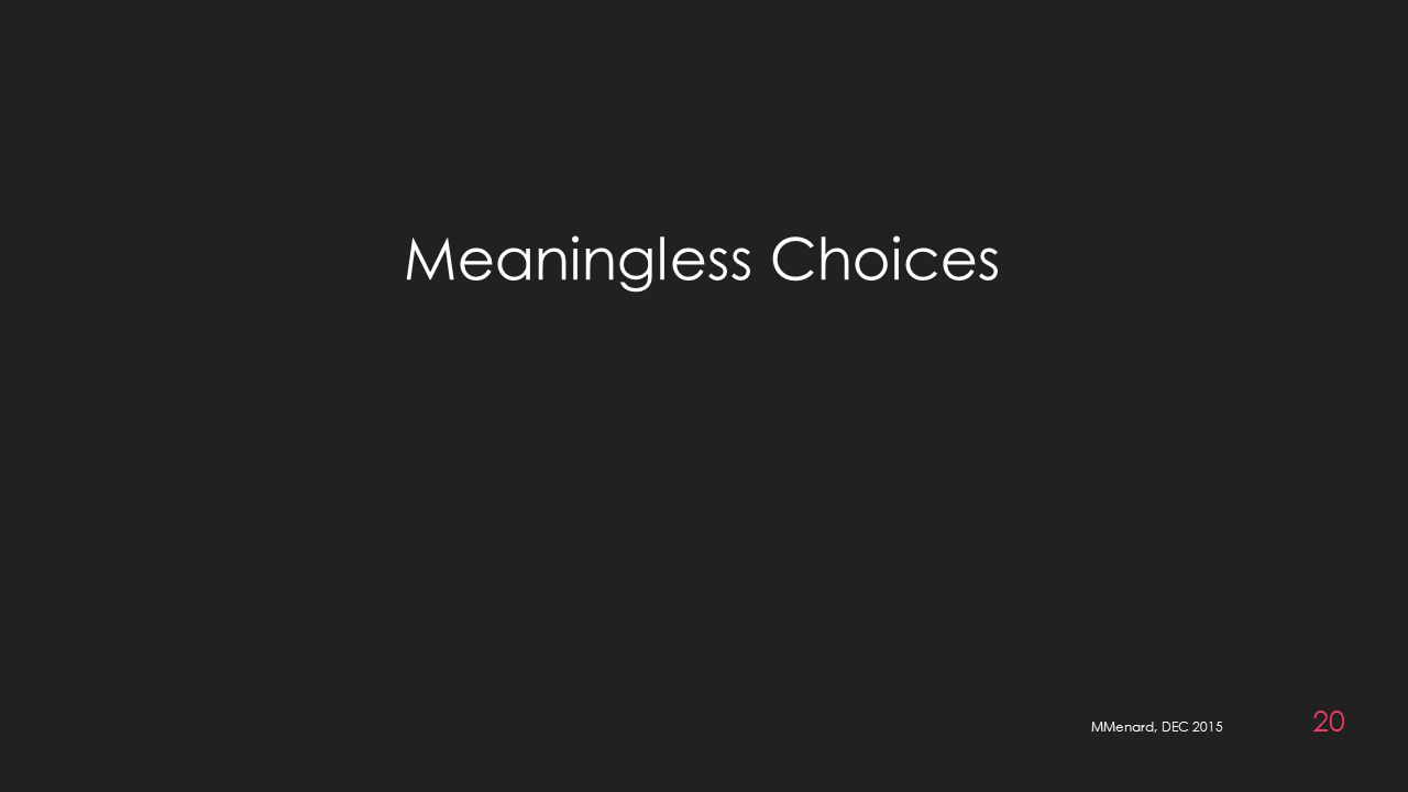 MMenard, DEC 2015 20 Meaningless Choices