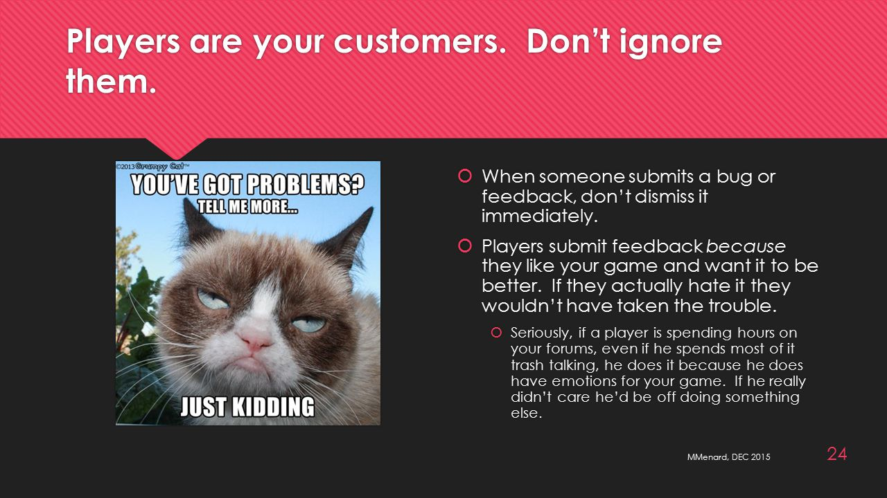 Players are your customers. Don't ignore them.
