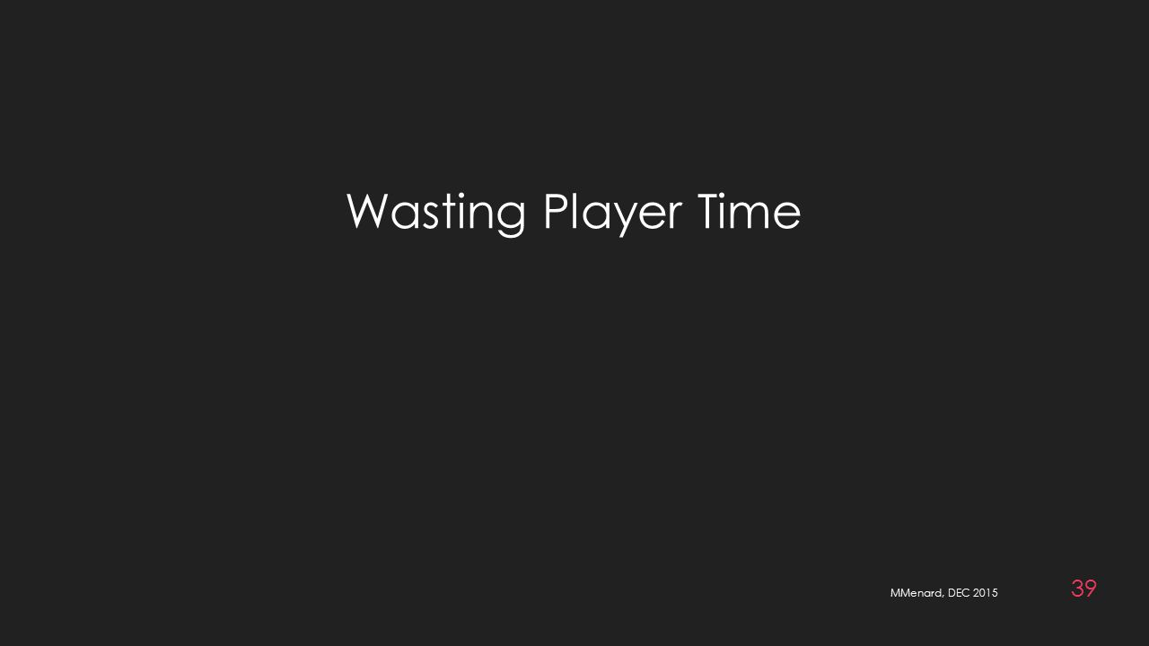 MMenard, DEC 2015 39 Wasting Player Time