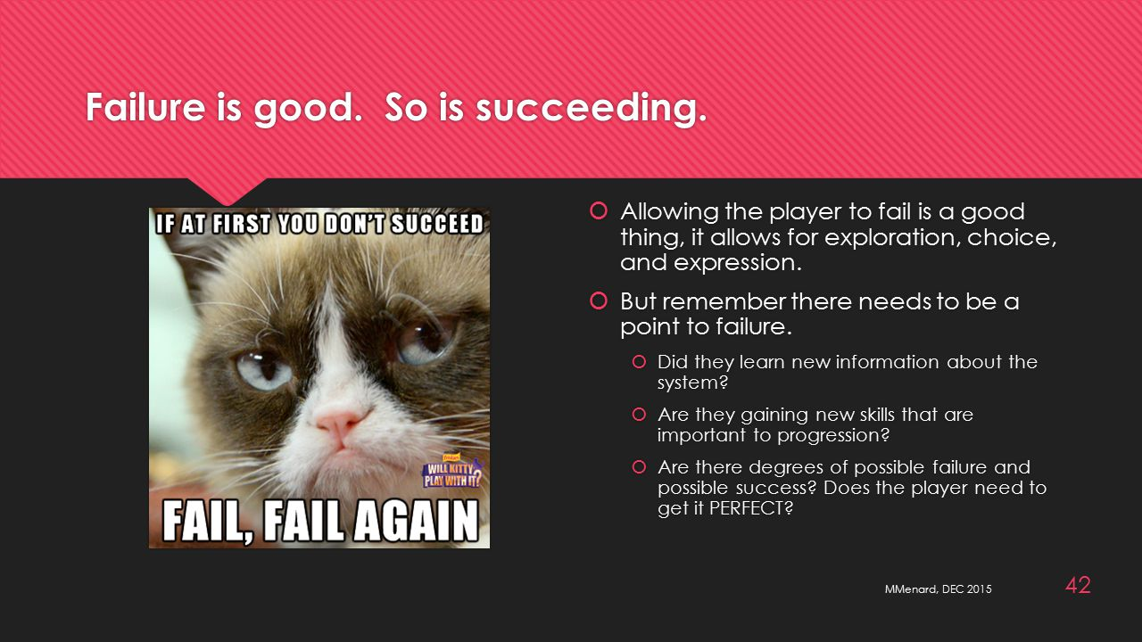 Failure is good. So is succeeding.