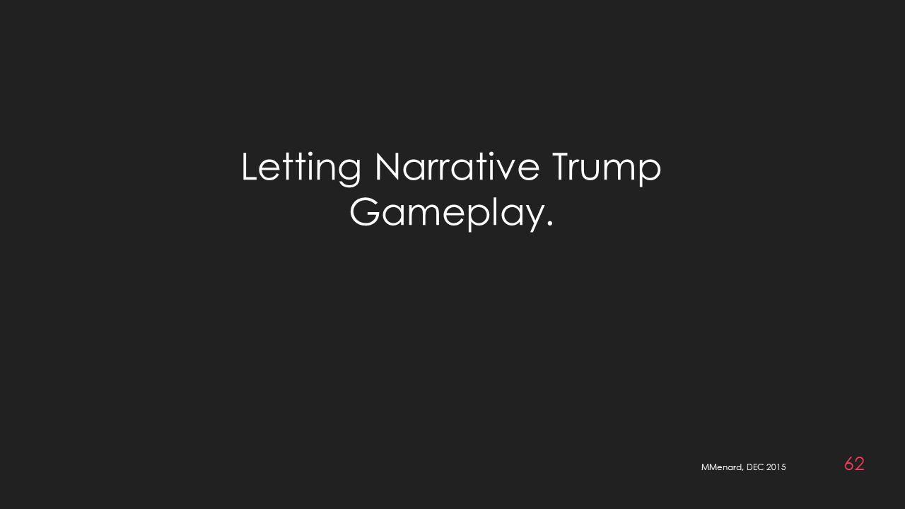 MMenard, DEC 2015 62 Letting Narrative Trump Gameplay.