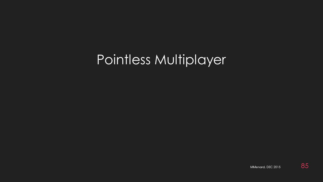 MMenard, DEC 2015 85 Pointless Multiplayer