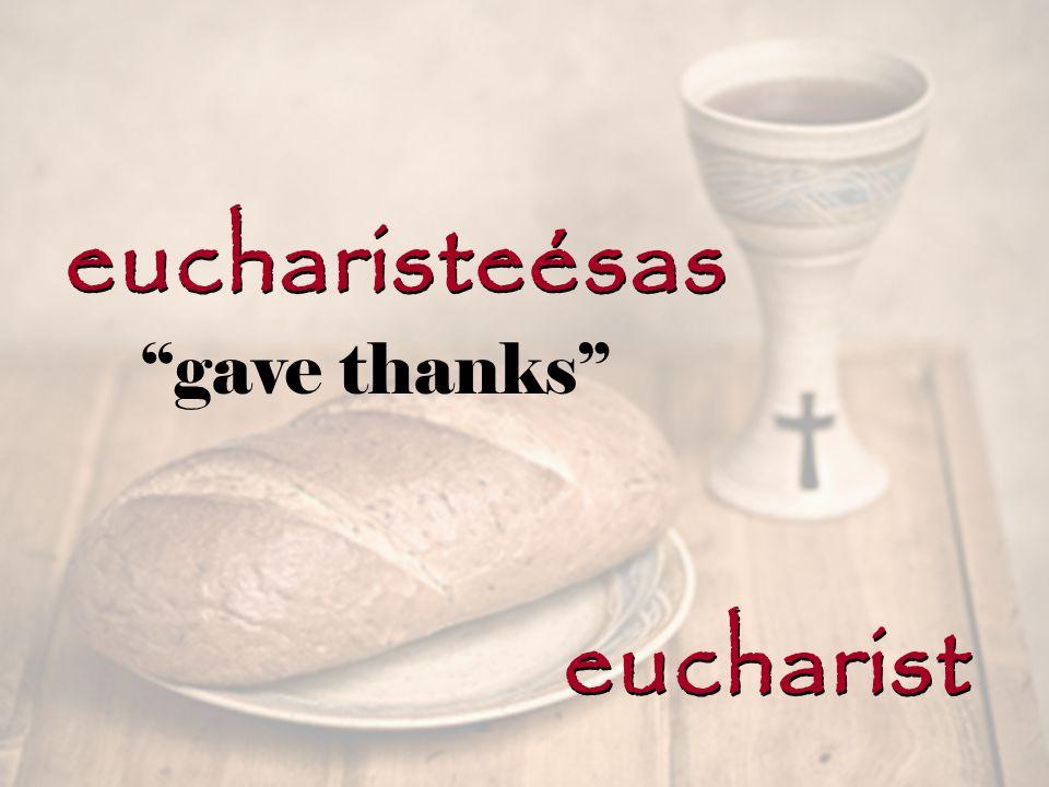 eucharisteésas eucharist gave thanks