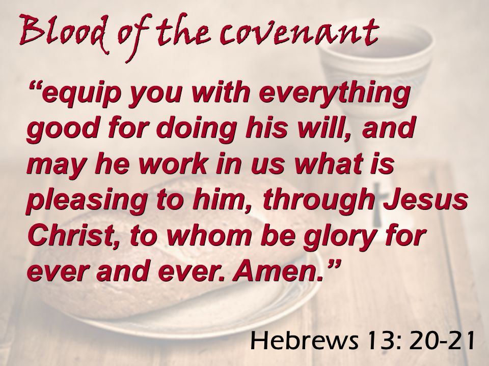 equip you with everything good for doing his will, and may he work in us what is pleasing to him, through Jesus Christ, to whom be glory for ever and ever.
