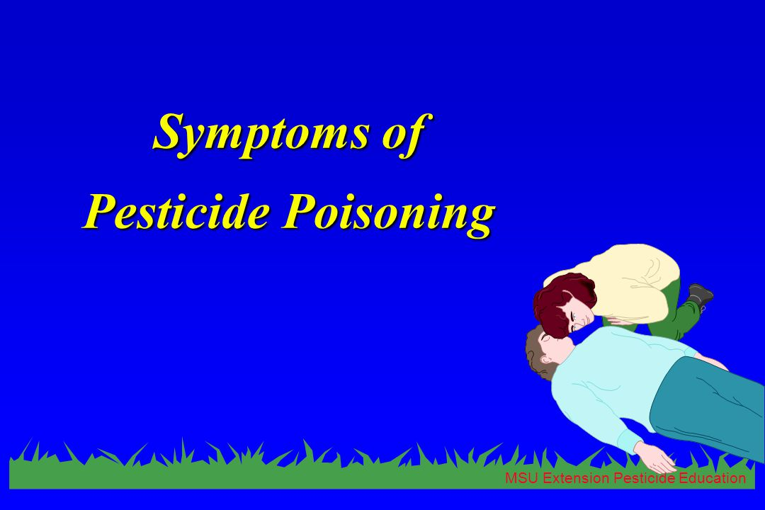 MSU Extension Pesticide Education Symptoms of Pesticide Poisoning