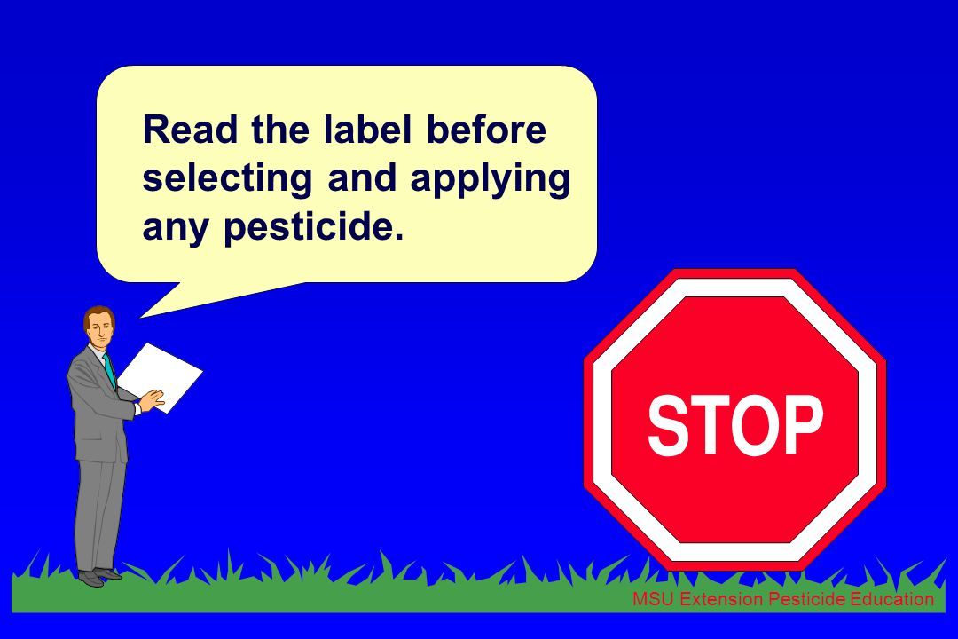 MSU Extension Pesticide Education Read the label before selecting and applying any pesticide.