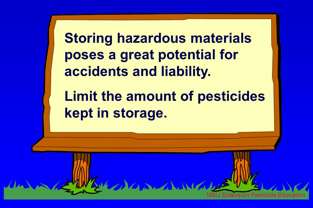 MSU Extension Pesticide Education Storing hazardous materials poses a great potential for accidents and liability.