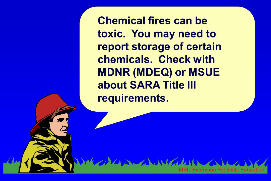 MSU Extension Pesticide Education Chemical fires can be toxic.