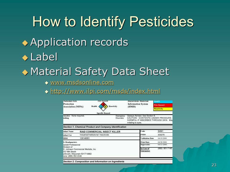 23  Application records  Label  Material Safety Data Sheet  www.msdsonline.com www.msdsonline.com  http://www.ilpi.com/msds/index.html http://www.ilpi.com/msds/index.html How to Identify Pesticides