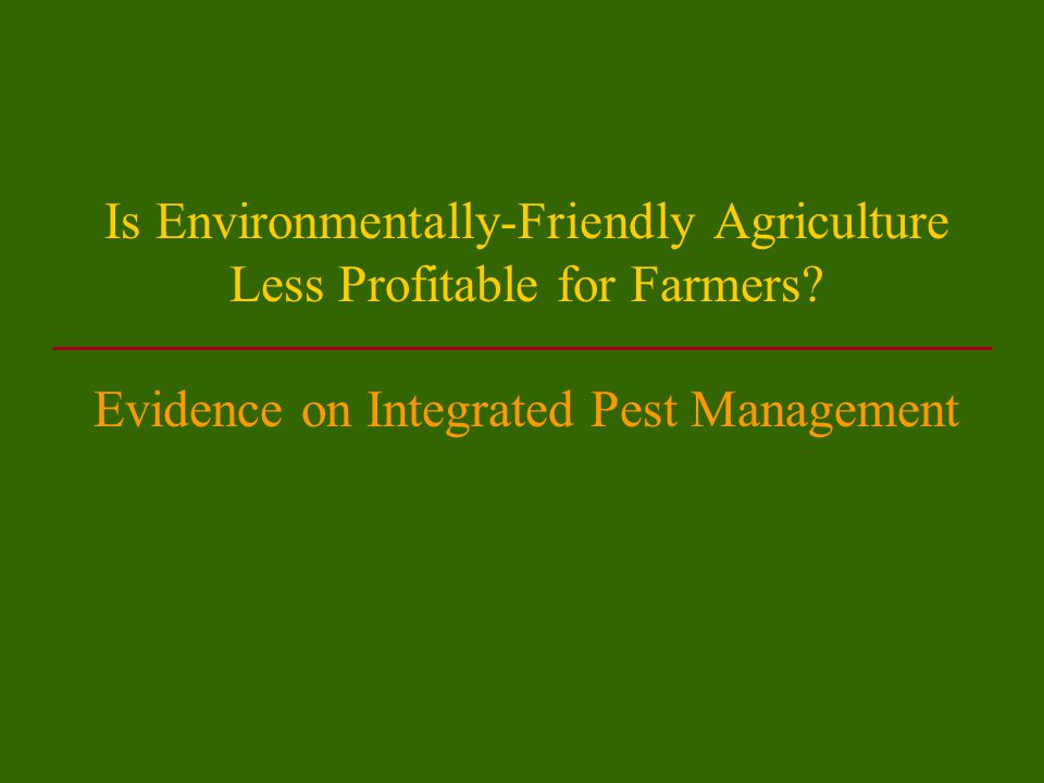 Is Environmentally-Friendly Agriculture Less Profitable for Farmers.