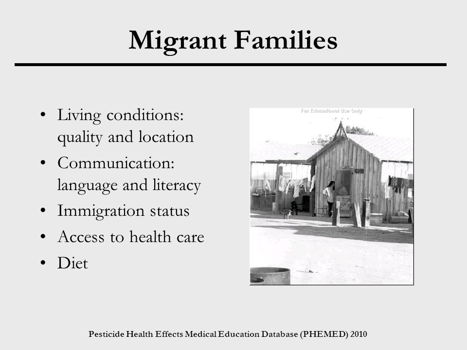 Pesticide Health Effects Medical Education Database (PHEMED) 2010 Migrant Families Living conditions: quality and location Communication: language and literacy Immigration status Access to health care Diet