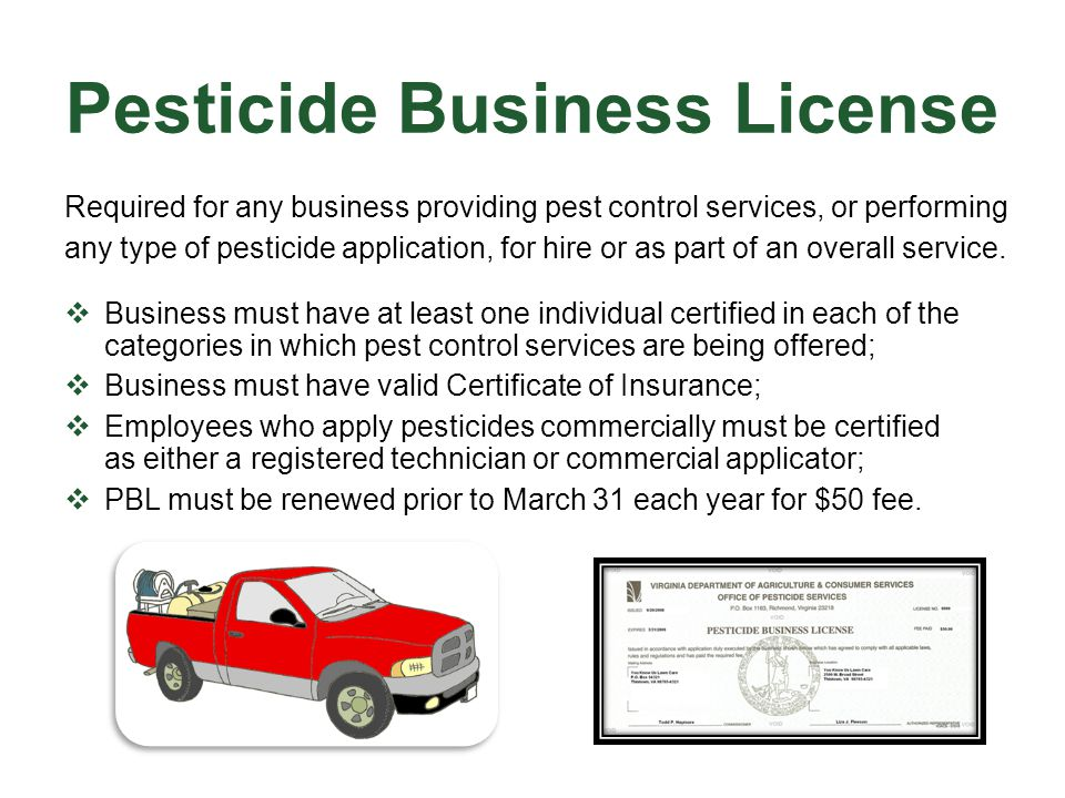 Pesticide Business License  Business must have at least one individual certified in each of the categories in which pest control services are being o