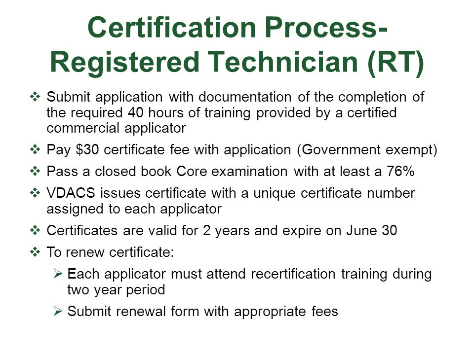 Certification Process- Registered Technician (RT)  Submit application with documentation of the completion of the required 40 hours of training provi