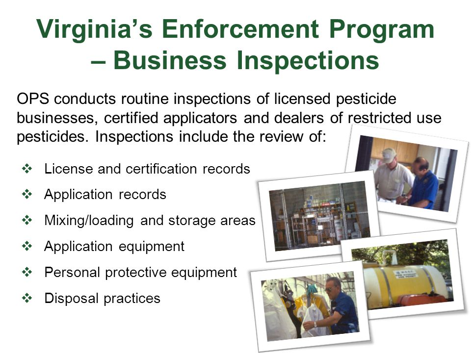 Virginia's Enforcement Program – Business Inspections  License and certification records  Application records  Mixing/loading and storage areas  A