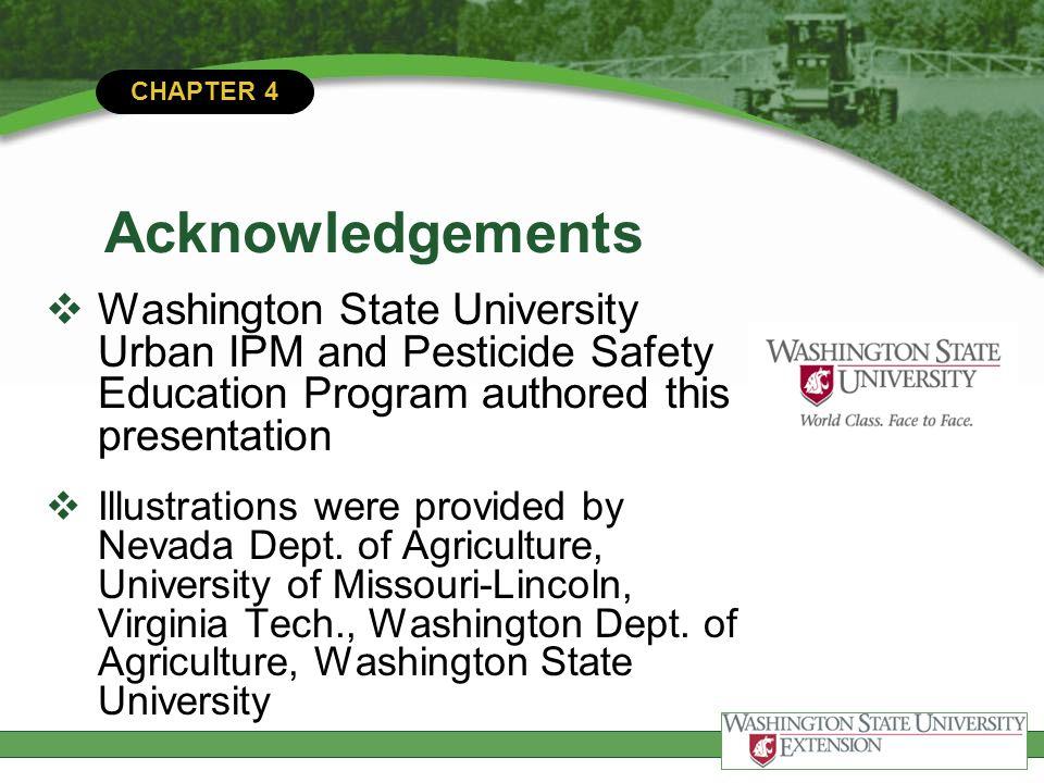 CHAPTER 4 Acknowledgements  Washington State University Urban IPM and Pesticide Safety Education Program authored this presentation  Illustrations w