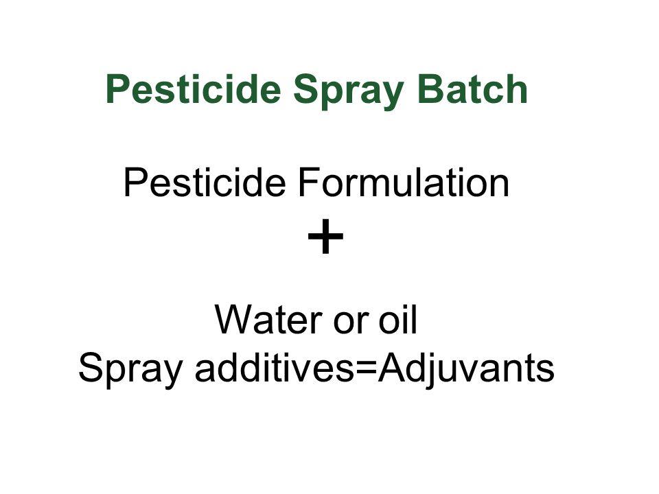 + Pesticide Formulation Pesticide Spray Batch Water or oil Spray additives=Adjuvants