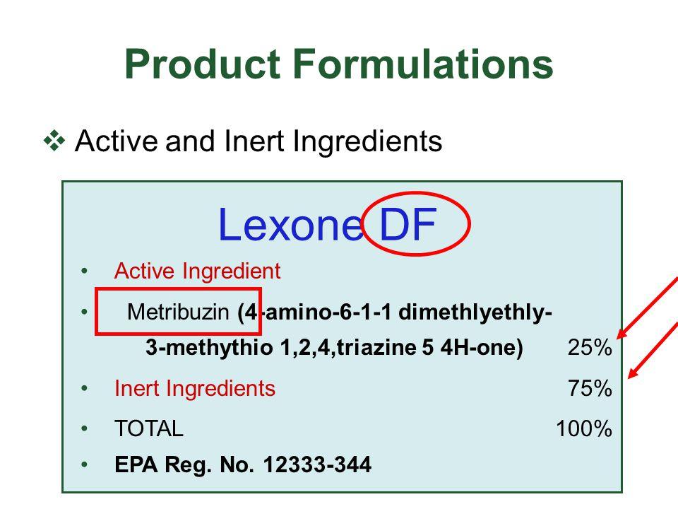 Product Formulations  Active and Inert Ingredients Lexone DF Active Ingredient Metribuzin (4-amino-6-1-1 dimethlyethly- 3-methythio 1,2,4,triazine 5