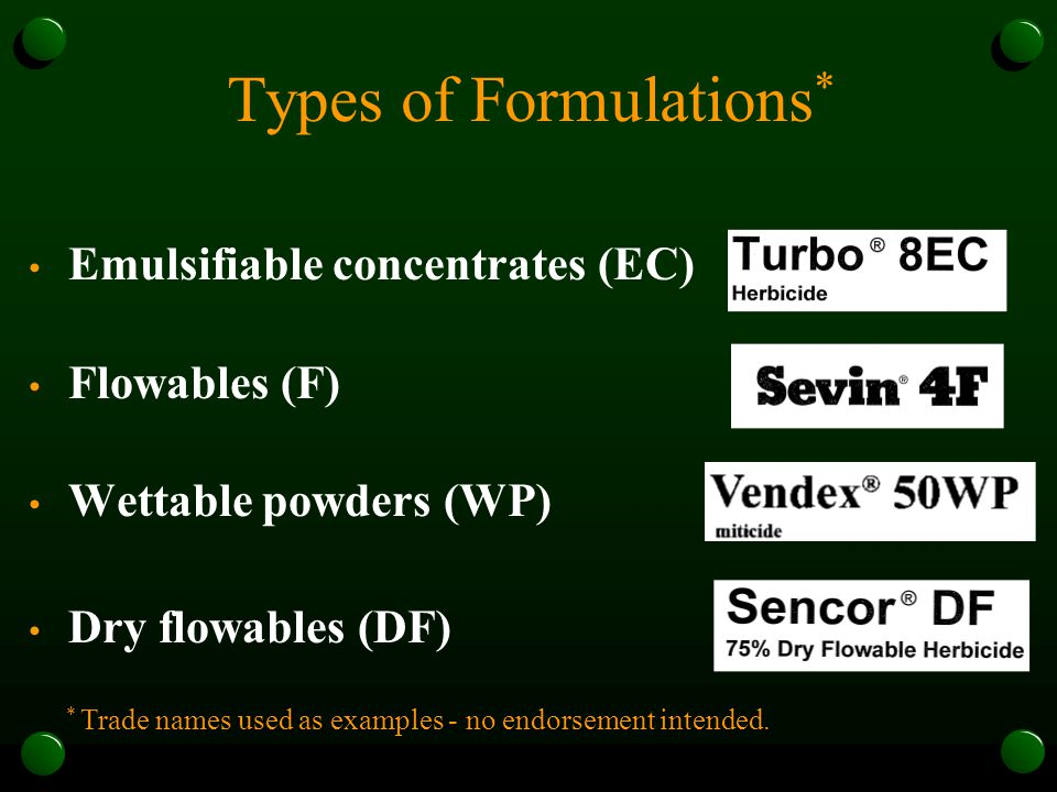 Types of Formulations * Emulsifiable concentrates (EC) Flowables (F) Wettable powders (WP) Dry flowables (DF) * Trade names used as examples - no endo