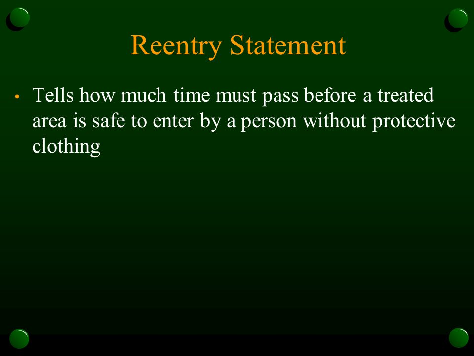 Reentry Statement Tells how much time must pass before a treated area is safe to enter by a person without protective clothing
