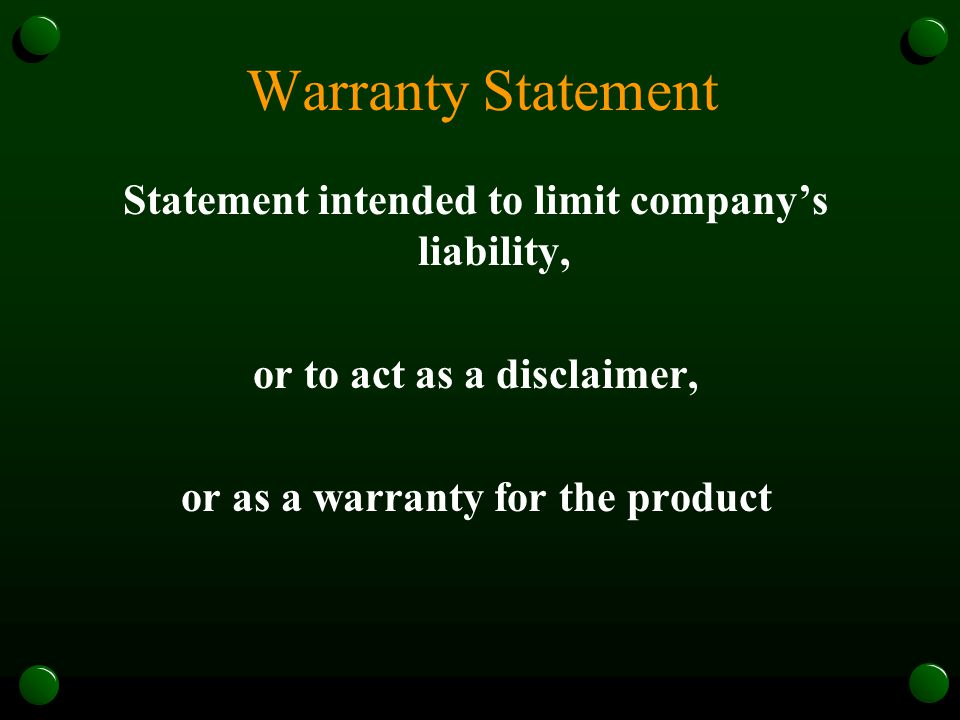 Warranty Statement Statement intended to limit company's liability, or to act as a disclaimer, or as a warranty for the product