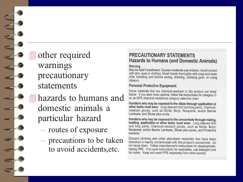 4 other required warnings precautionary statements 4 hazards to humans and domestic animals a particular hazard –routes of exposure –precautions to be