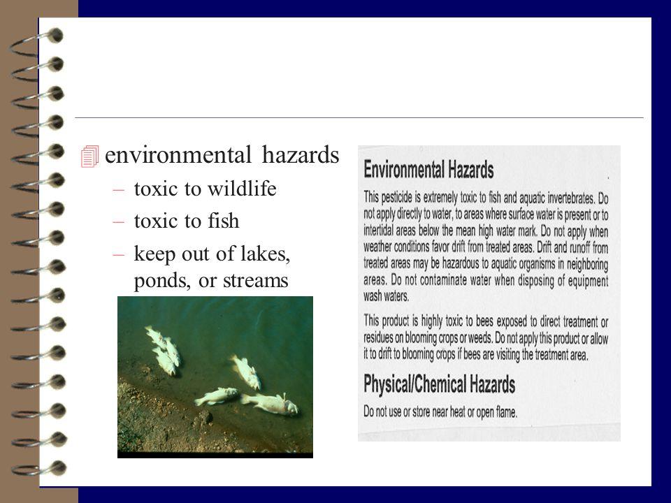 4 environmental hazards –toxic to wildlife –toxic to fish –keep out of lakes, ponds, or streams
