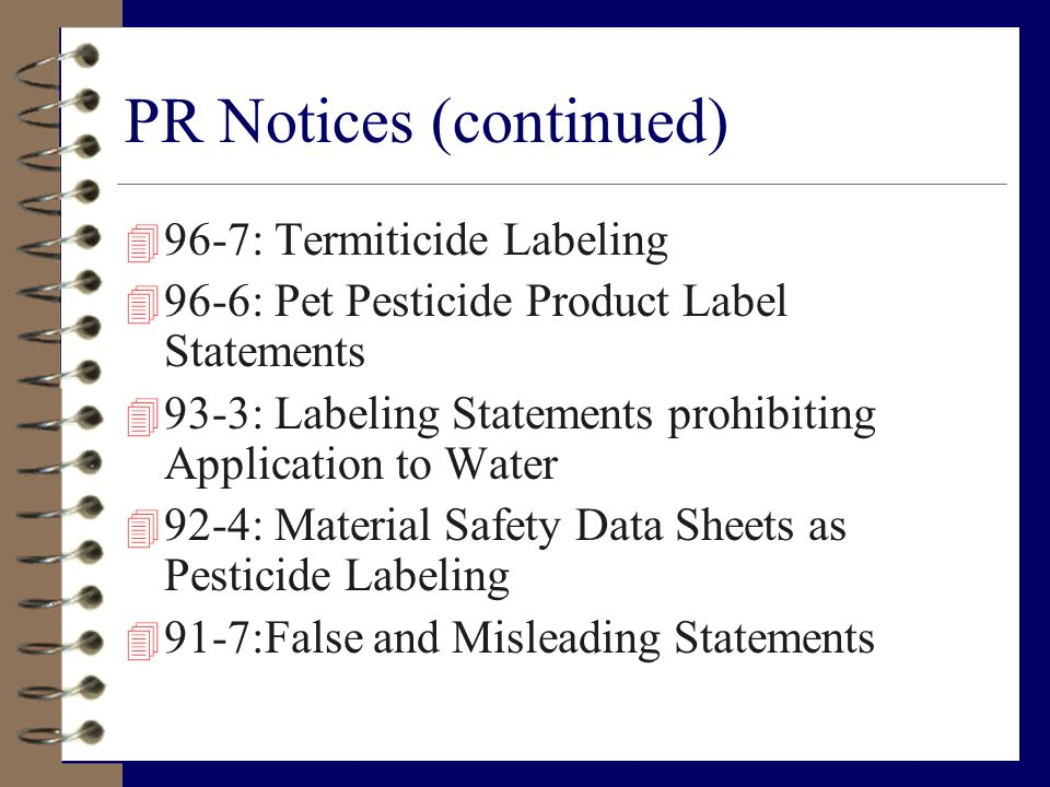 PR Notices (continued) 4 96-7: Termiticide Labeling 4 96-6: Pet Pesticide Product Label Statements 4 93-3: Labeling Statements prohibiting Application