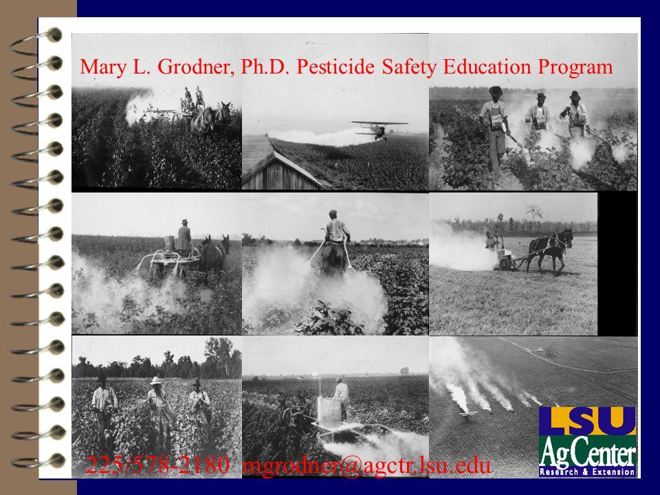 Mary L. Grodner, Ph.D. Pesticide Safety Education Program 225/578-2180 mgrodner@agctr.lsu.edu