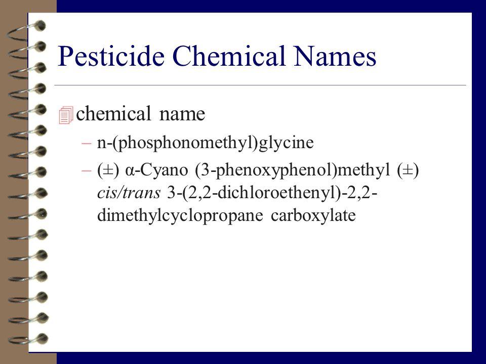 Pesticide Chemical Names 4 chemical name –n-(phosphonomethyl)glycine –(±) α-Cyano (3-phenoxyphenol)methyl (±) cis/trans 3-(2,2-dichloroethenyl)-2,2- d