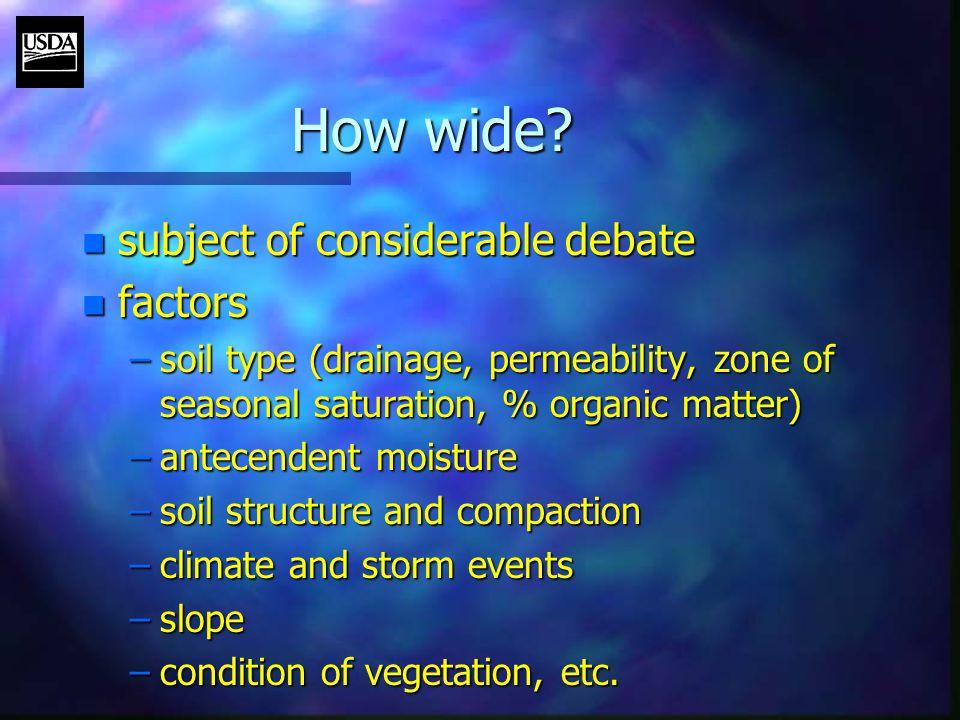 How wide? n subject of considerable debate n factors –soil type (drainage, permeability, zone of seasonal saturation, % organic matter) –antecendent m