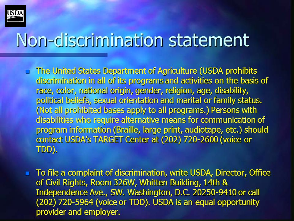 Non-discrimination statement n The United States Department of Agriculture (USDA prohibits discrimination in all of its programs and activities on the basis of race, color, national origin, gender, religion, age, disability, political beliefs, sexual orientation and marital or family status.