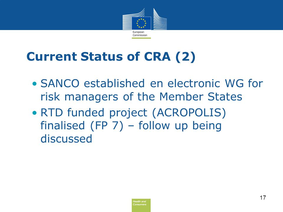 Health and Consumers Health and Consumers Current Status of CRA (2) SANCO established en electronic WG for risk managers of the Member States RTD fund