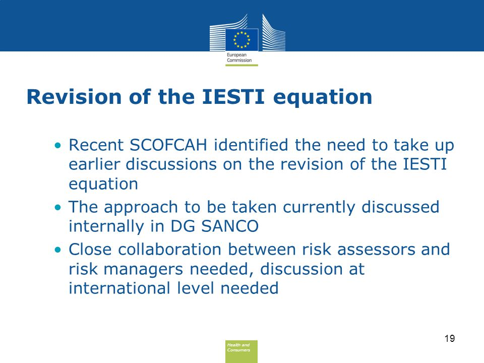 Health and Consumers Health and Consumers Revision of the IESTI equation Recent SCOFCAH identified the need to take up earlier discussions on the revi