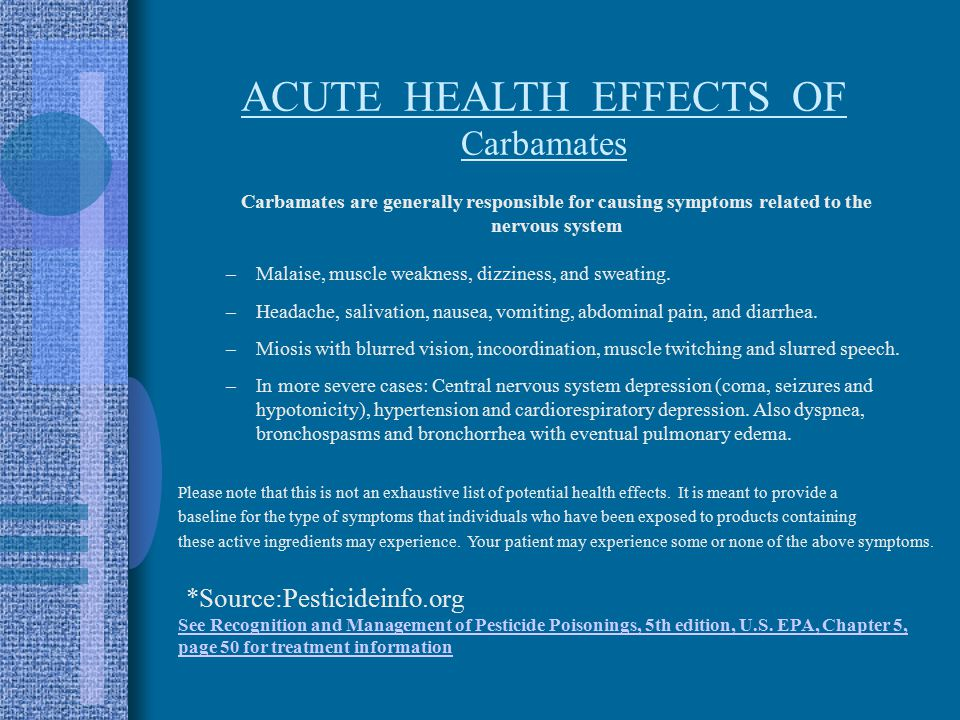 ACUTE HEALTH EFFECTS OF Carbamates –Malaise, muscle weakness, dizziness, and sweating.
