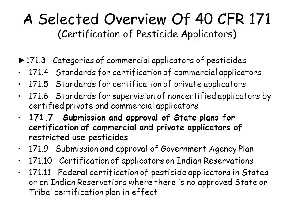 A Selected Overview Of 40 CFR 171 (Certification of Pesticide Applicators) ► 171.3 Categories of commercial applicators of pesticides 171.4 Standards