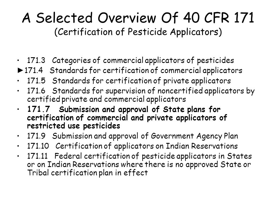 A Selected Overview Of 40 CFR 171 (Certification of Pesticide Applicators) 171.3 Categories of commercial applicators of pesticides ► 171.4 Standards