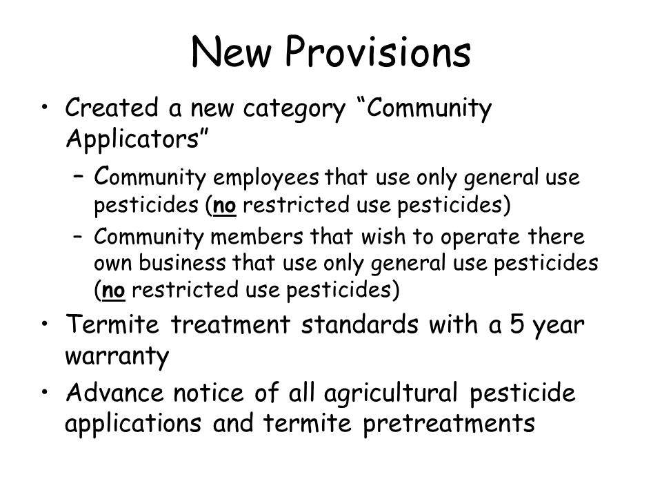 "New Provisions Created a new category ""Community Applicators"" –C ommunity employees that use only general use pesticides (no restricted use pesticides"