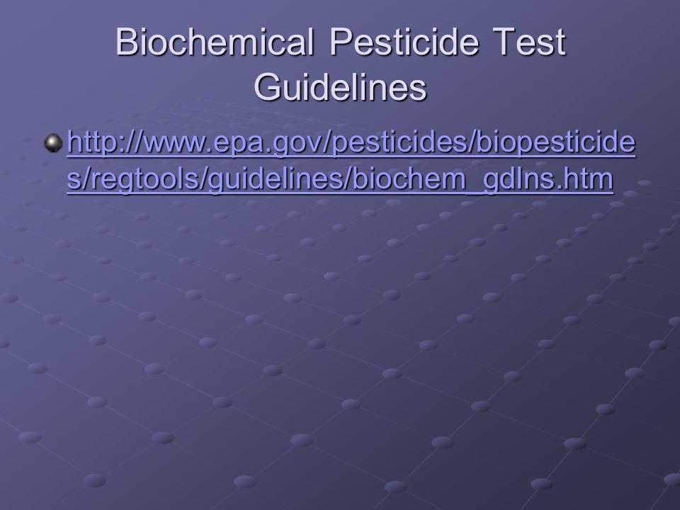 Biochemical Pesticide Test Guidelines http://www.epa.gov/pesticides/biopesticide s/regtools/guidelines/biochem_gdlns.htm http://www.epa.gov/pesticides/biopesticide s/regtools/guidelines/biochem_gdlns.htm