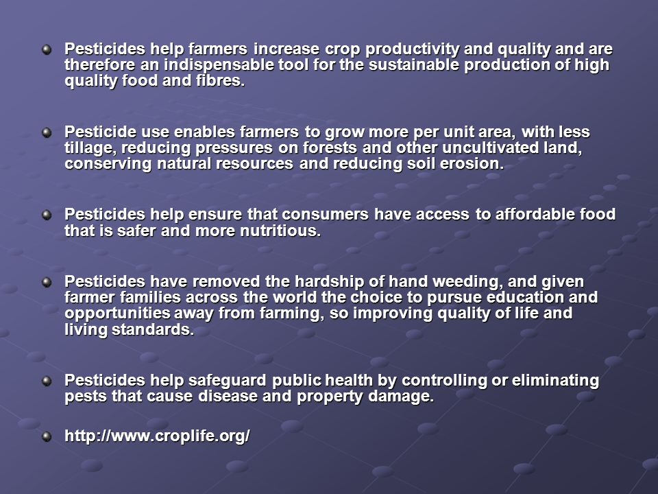 Pesticides help farmers increase crop productivity and quality and are therefore an indispensable tool for the sustainable production of high quality food and fibres.