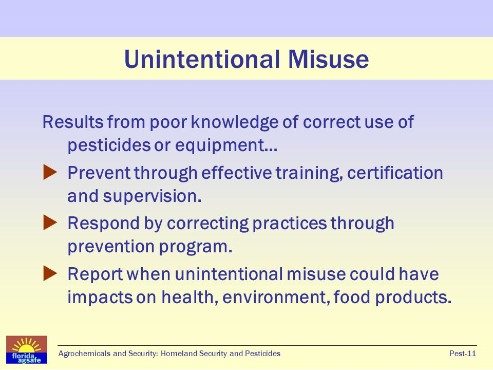 Results from poor knowledge of correct use of pesticides or equipment…  Prevent through effective training, certification and supervision.  Respond