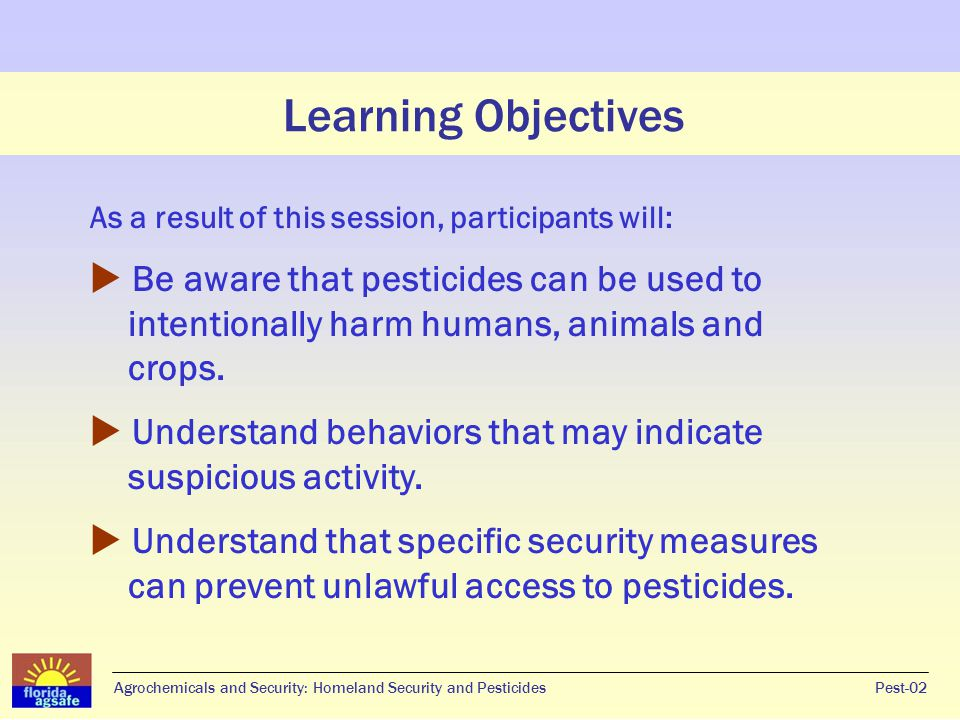 Learning Objectives Agrochemicals and Security: Homeland Security and PesticidesPest-02 As a result of this session, participants will:  Be aware tha